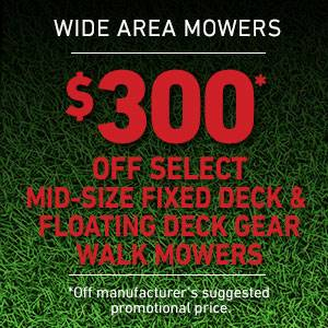 TORO $300* OFF SELECT MID-SIZE FIXED DECK & FLOATING DECK GEAR WALK MOWERS