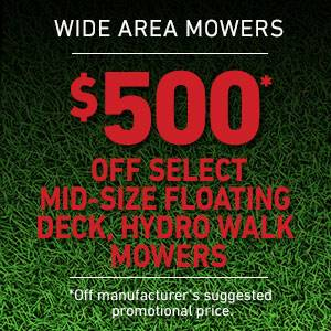 TORO $500* OFF SELECT MID-SIZE FLOATING DECK, HYDRO WALK MOWERS