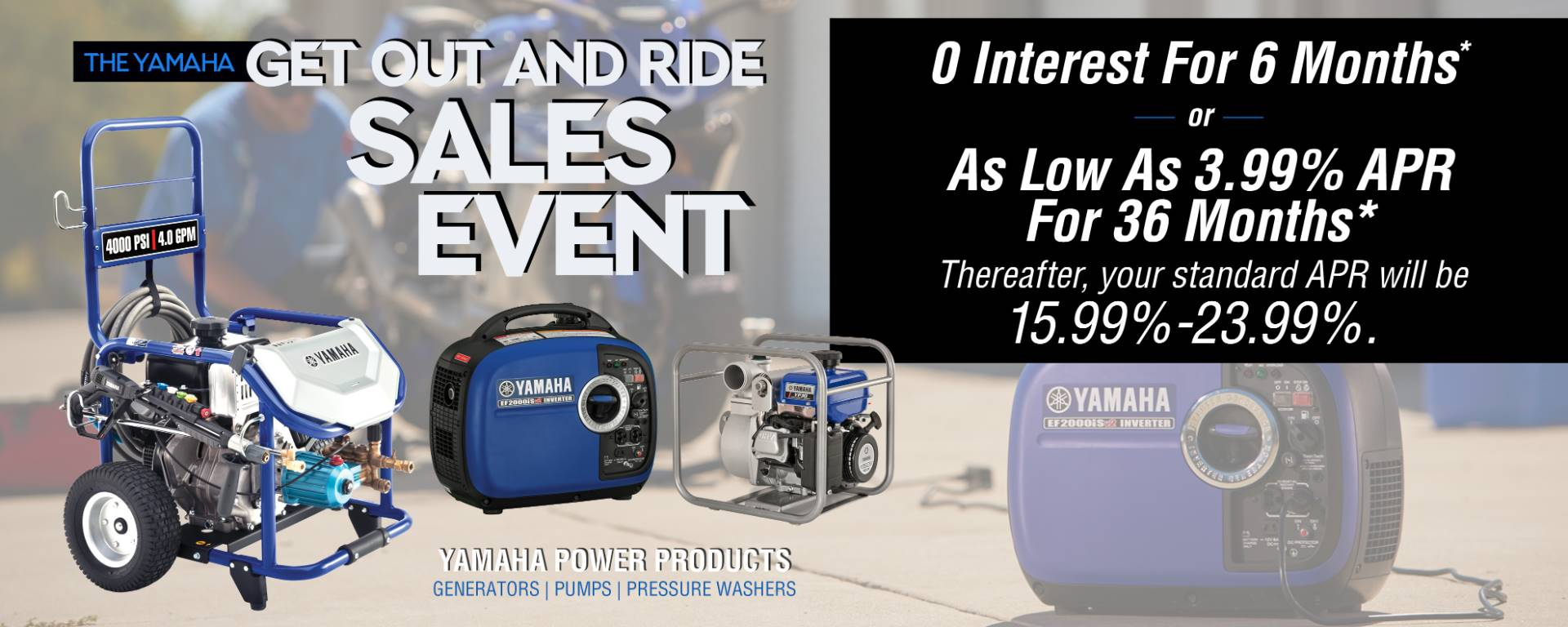 The Yamaha GET OUT AND RIDE SALES EVENT - Power Equipment - MY2014-2017