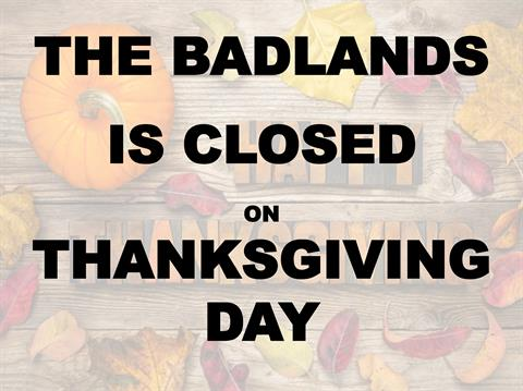 The Badlands is CLOSED on Thanksgiving Day