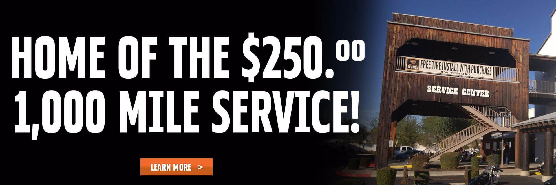 Superstition Harley-Davidson® is home of the $250.00 1,000 Mile Break In Service Click for more details