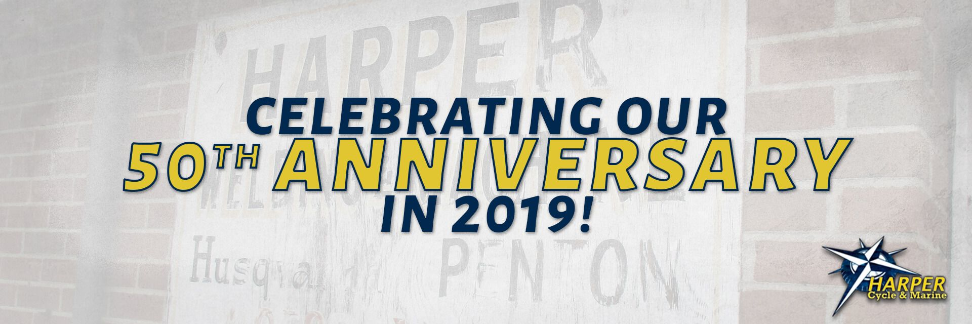 Celebrating our 50th Anniversary in 2019 at Harper Cycle & Marine!