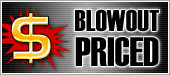 BLOWOUT PRICED