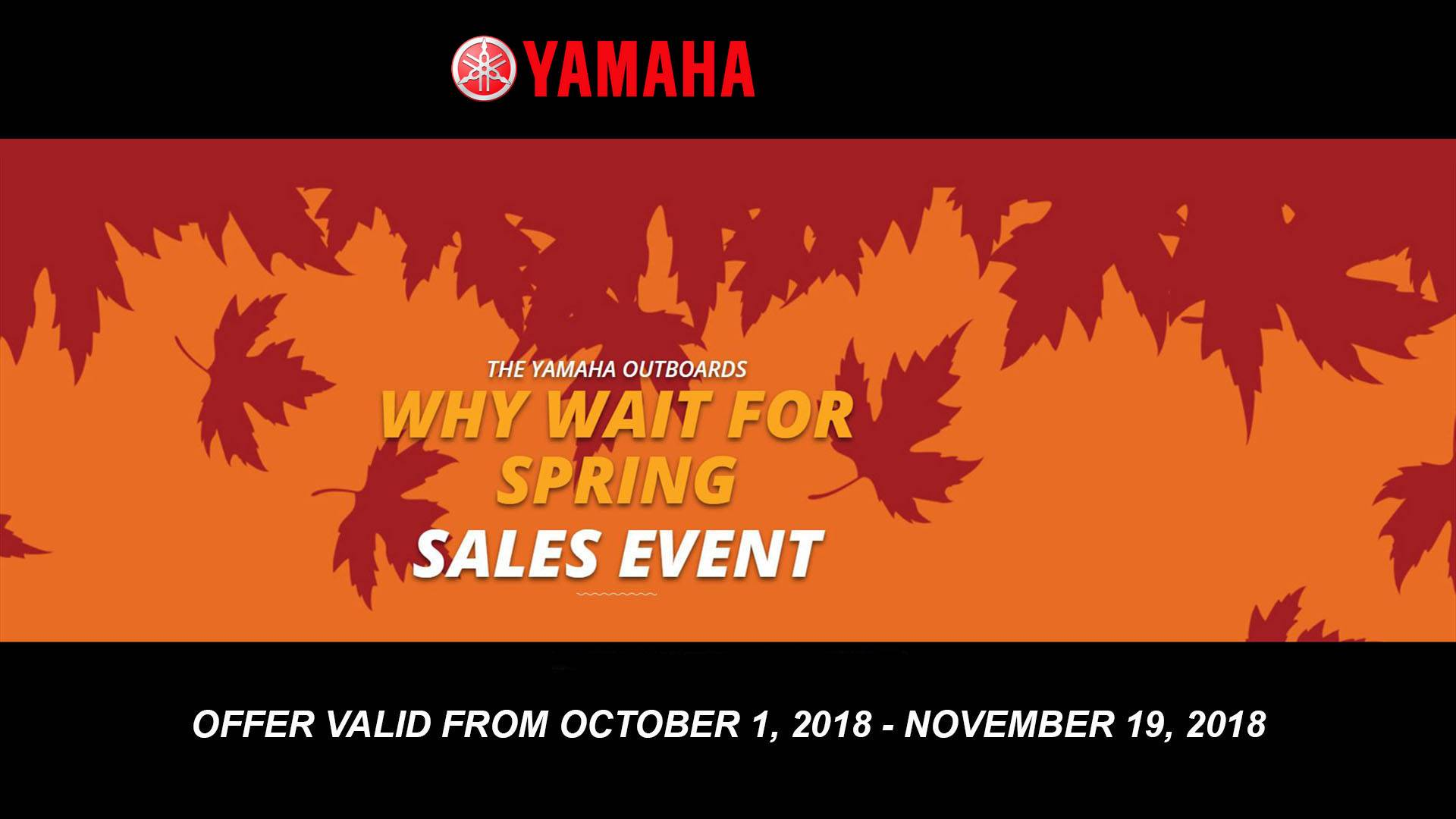 Yamaha Outboards - Why Wait for Spring Sales Event