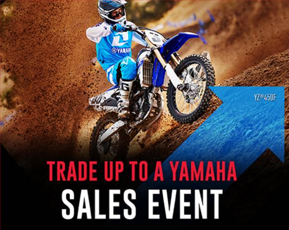 Yamaha - TRADE UP TO A YAMAHA SALES EVENT - Dirt Motorcycle