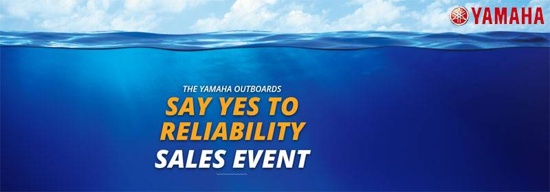 Yamaha Outboards - Say Yes to Reliability Sales Event