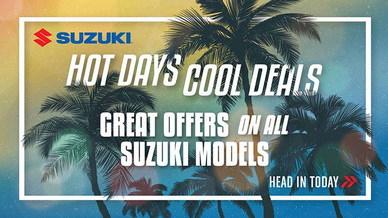 Suzuki Motor of America Inc. Suzuki - Hot Days Cool Deals